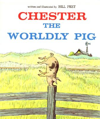 Chester, the Worldly Pig By Peet, Bill