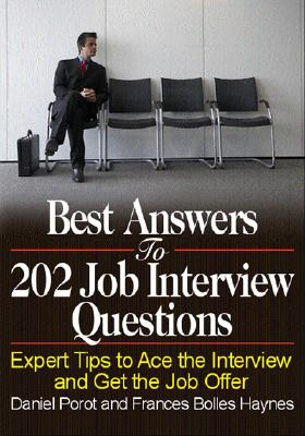Best Answers to 202 Job Interview Questions By Porot, Daniel/ Haynes, Frances Bolles